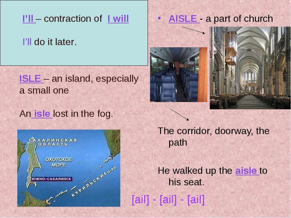 I'll – contraction of I will I'll do it later. AISLE - a part of church The c...