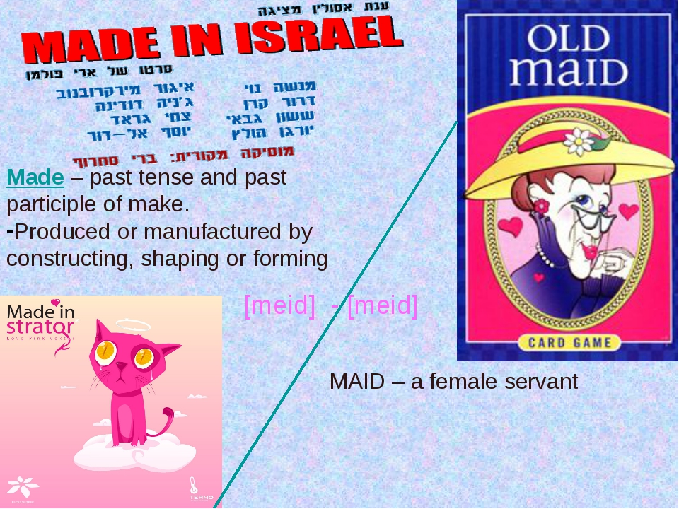 Made – past tense and past participle of make. Produced or manufactured by co...