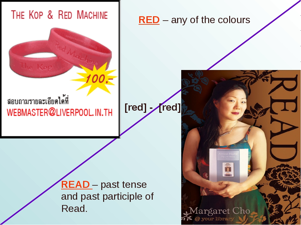 RED – any of the colours READ – past tense and past participle of Read. [red]...