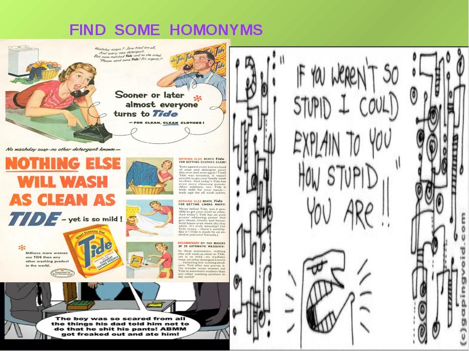 FIND SOME HOMONYMS