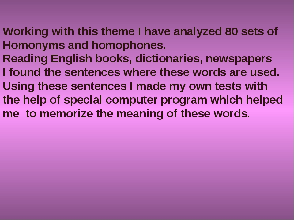 Working with this theme I have analyzed 80 sets of Homonyms and homophones. R...