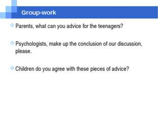 Group-work Parents, what can you advice for the teenagers? Psychologists, mak