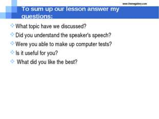 To sum up our lesson answer my questions: What topic have we discussed? Did y
