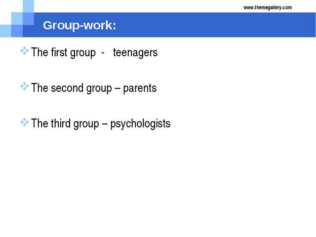 Group-work: The first group - teenagers The second group – parents The third...
