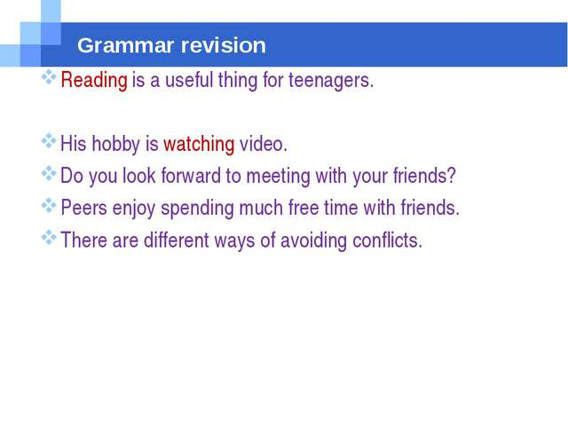 Grammar revision Reading is a useful thing for teenagers. His hobby is watchi...