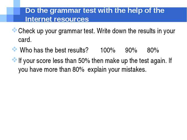 Do the grammar test with the help of the Internet resources Check up your gra...