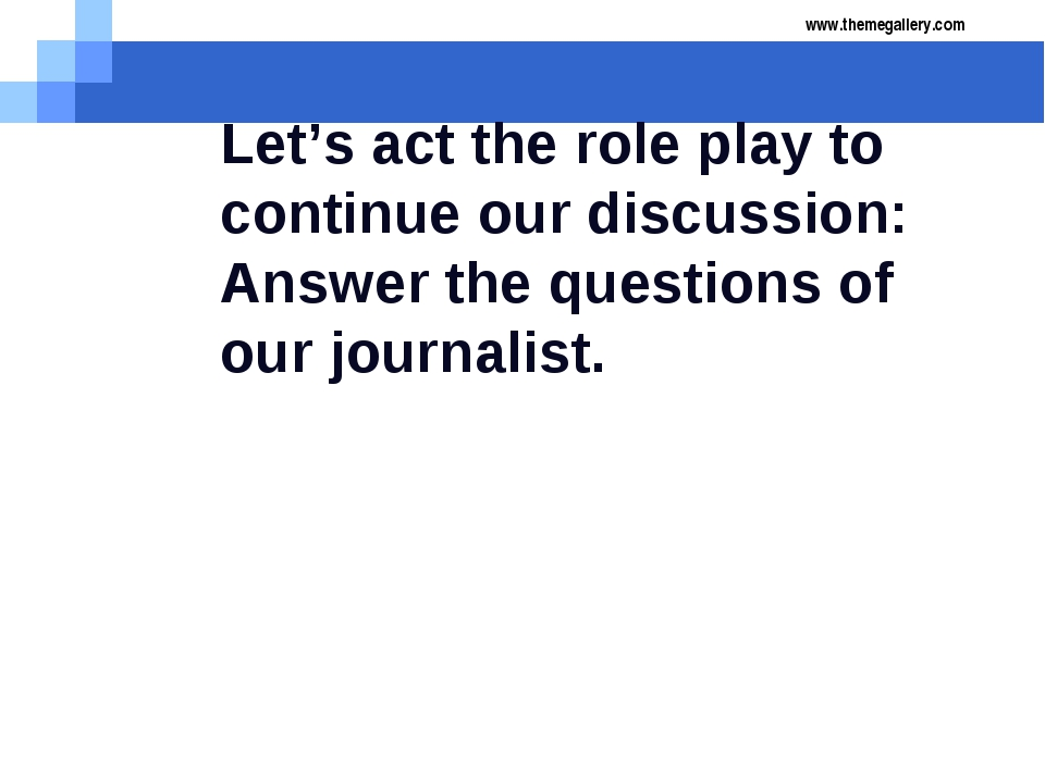 Let's act the role play to continue our discussion: Answer the questions of o...