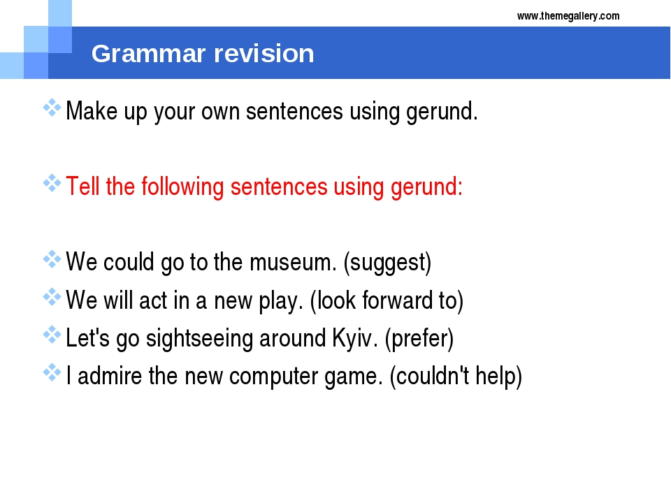 Grammar revision Make up your own sentences using gerund. Tell the following...