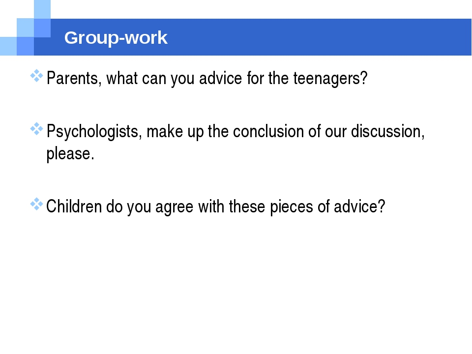 Group-work Parents, what can you advice for the teenagers? Psychologists, mak...