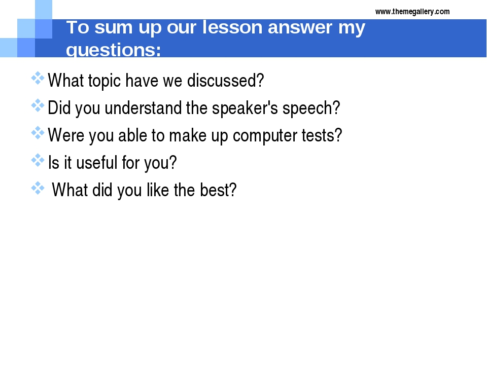 To sum up our lesson answer my questions: What topic have we discussed? Did y...