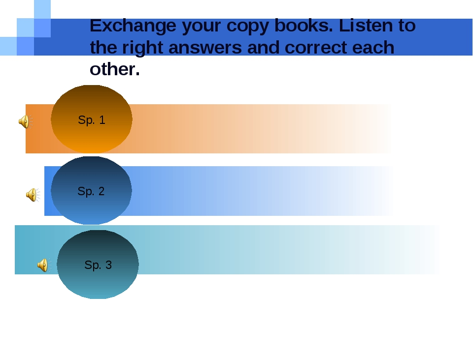 Exchange your copy books. Listen to the right answers and correct each other.