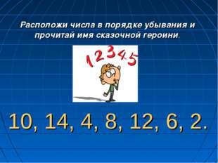 10, 14, 4, 8, 12, 6, 2. Расположи числа в порядке убывания и прочитай имя ска