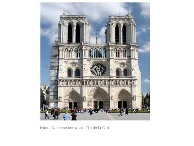 Notre -Dame se trouve sur l`ile de la Cité.