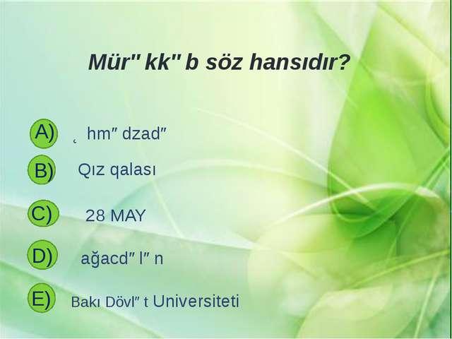 """""""Adət-ənənə"""" mürəkkəb sözü hansı yolla yaranmışdır ? A) B) C) D) E) Müxtəlif..."""