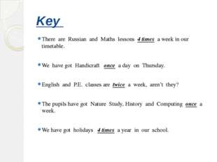 Key There are Russian and Maths lessons 4 times a week in our timetable. We h