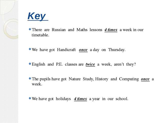 Key There are Russian and Maths lessons 4 times a week in our timetable. We h...