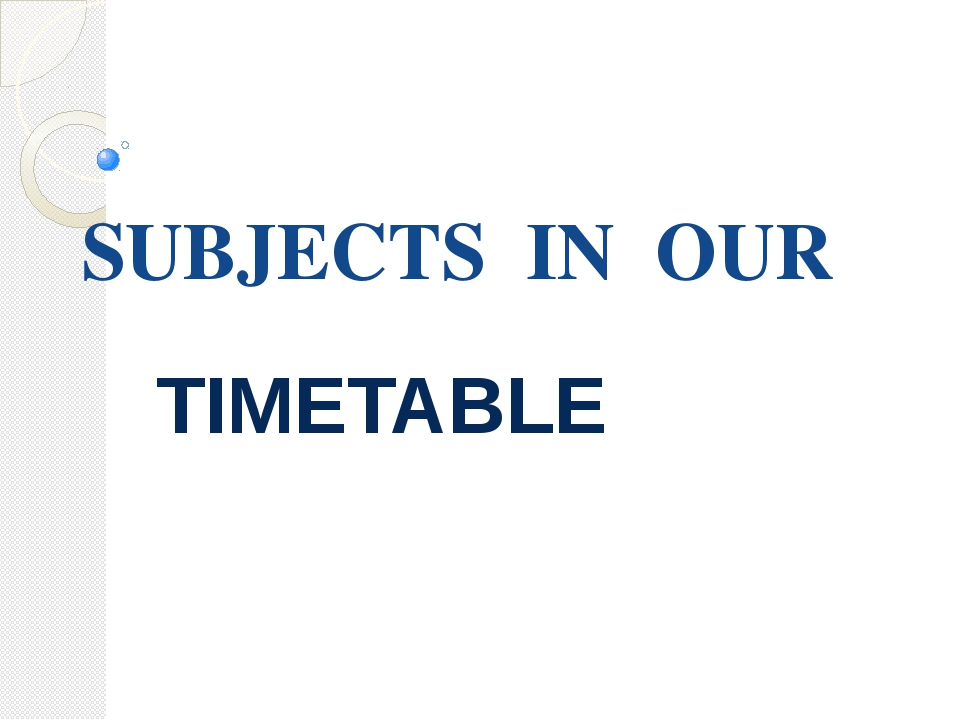 SUBJECTS IN OUR TIMETABLE