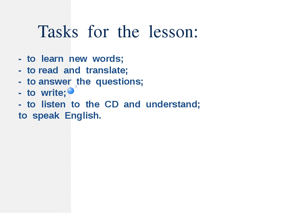 - to learn new words; - to read and translate; - to answer the questions; - t...