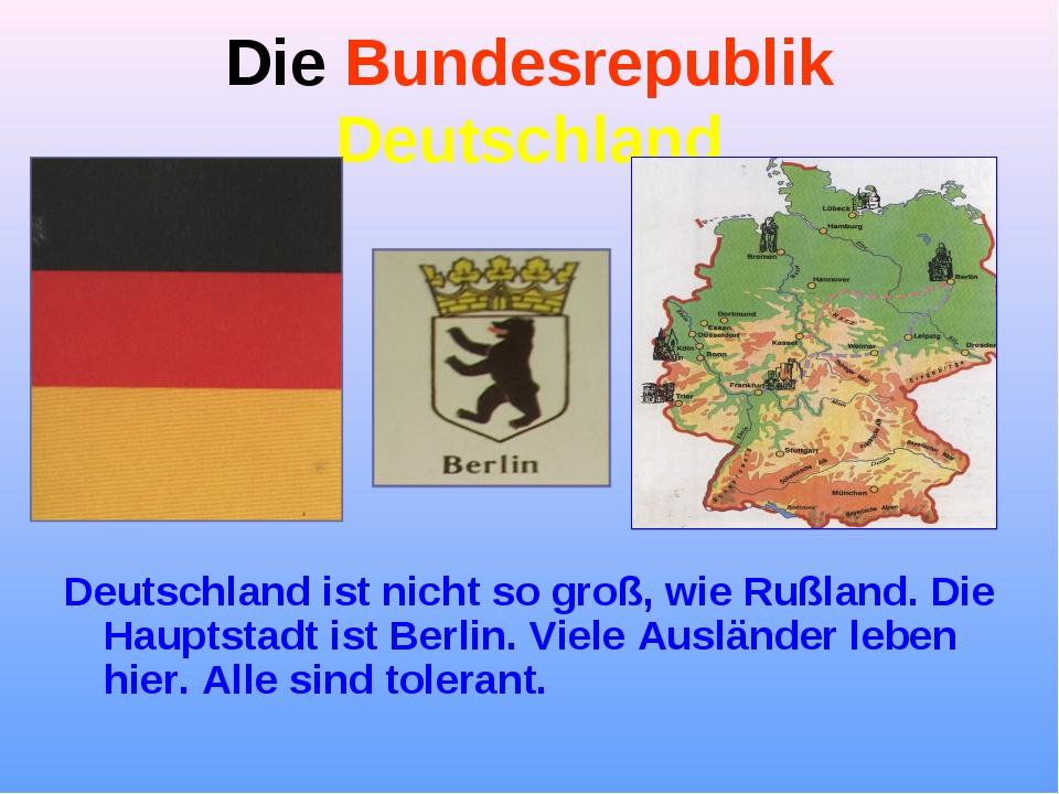 Die Bundesrepublik Deutschland Deutschland ist nicht so groß, wie Rußland. Di...