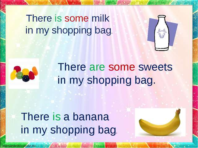There is some milk in my shopping bag. There are some sweets in my shopping b...