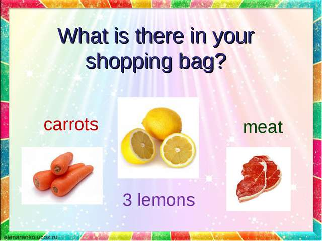 What is there in your shopping bag? 3 lemons meat carrots