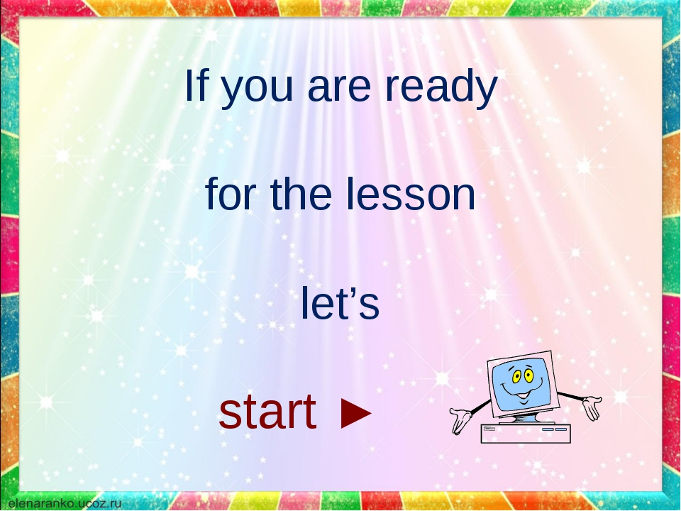 start ► If you are ready for the lesson let's