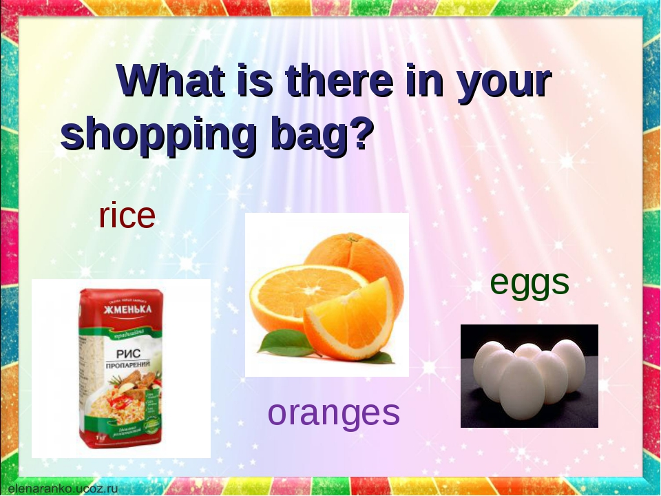 What is there in your shopping bag? rice eggs oranges