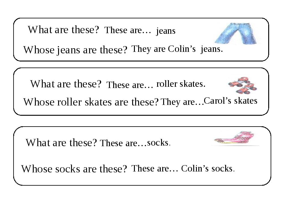 What are these? Whose jeans are these? What are these? Whose roller skates a...