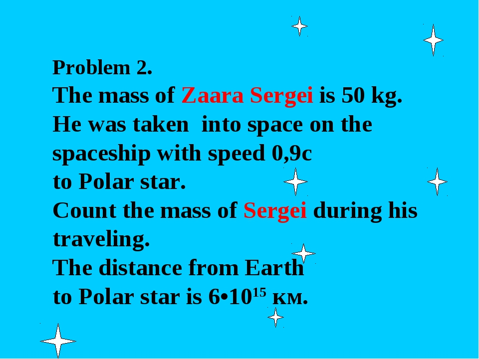 Problem 2. The mass of Zaara Sergei is 50 kg. He was taken into space on the...