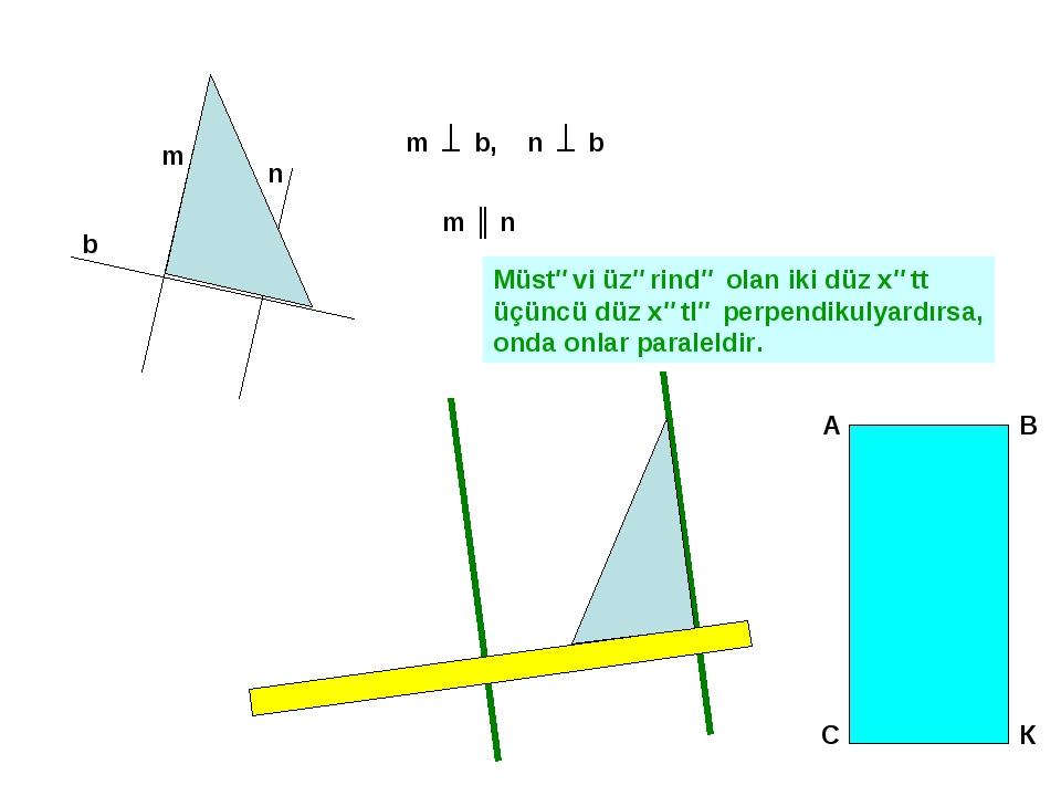 b m n m ║ n Müstəvi üzərində olan iki düz xətt üçüncü düz xətlə perpendikulya...