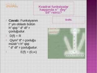 Kvadrat funksiyalar haqqında nə deyə bilərsiniz? Qrafiki. Cavab: Funksiyanın