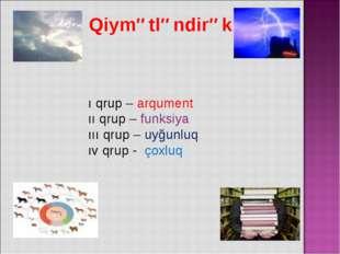 Qiymətləndirək ı qrup – arqument ıı qrup – funksiya ııı qrup – uyğunluq ıv q