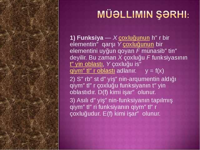 1) Funksiya — X çoxluğunun hər bir elementinə qarşı Y çoxluğunun bir elementi...