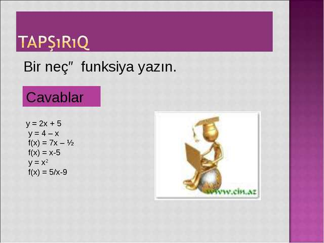 Bir neçə funksiya yazın. y = 2x + 5 y = 4 – x f(x) = 7x – ½ f(x) = x-5 y = x...