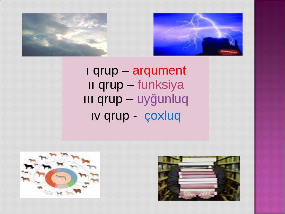 ı qrup – arqument ıı qrup – funksiya ııı qrup – uyğunluq ıv qrup - çoxluq