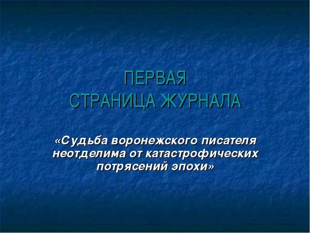 ПЕРВАЯ СТРАНИЦА ЖУРНАЛА «Судьба воронежского писателя неотделима от катастроф...