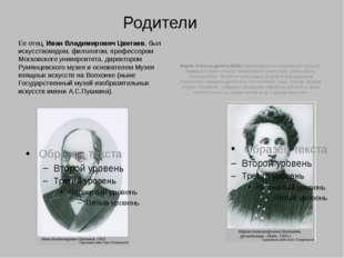 Родители Ее отец, Иван Владимирович Цветаев, был искусствоведом, филологом, п