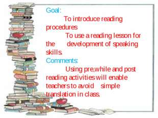 Goal: To introduce reading procedures To use a reading lesson for the develop