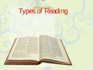 Types of Reading Pre-reading Post reading While reading