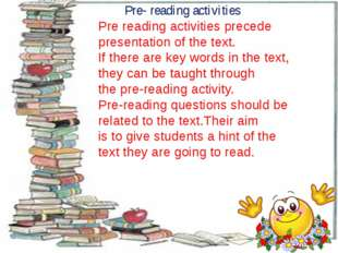 Pre- reading activities Pre reading activities precede presentation of the t