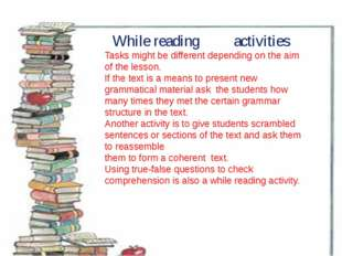 While reading activities Tasks might be different depending on the aim of th