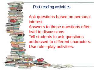 Post reading activities Ask questions based on personal interest. Answers to