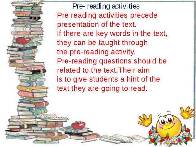 Pre- reading activities Pre reading activities precede presentation of the t...