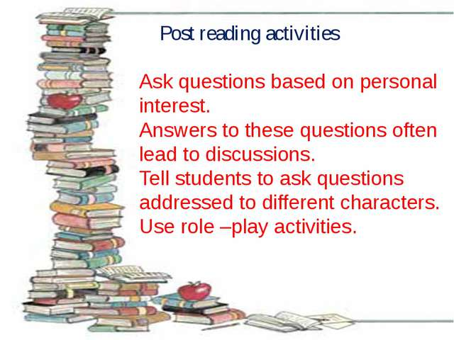 Post reading activities Ask questions based on personal interest. Answers to...