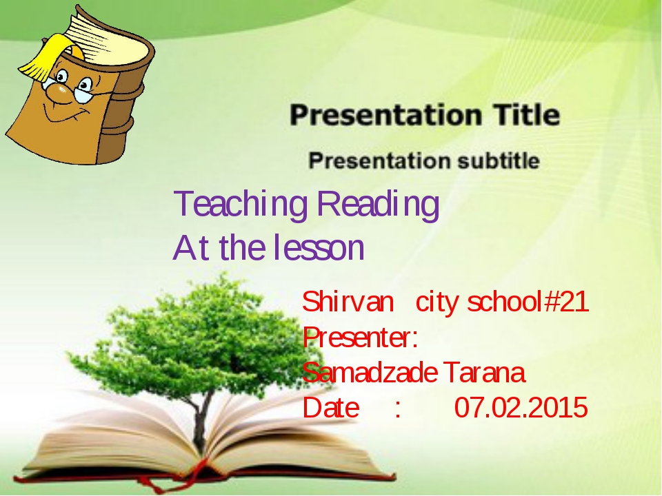Teaching Reading At the lesson Shirvan city school#21 Presenter: Samadzade T...
