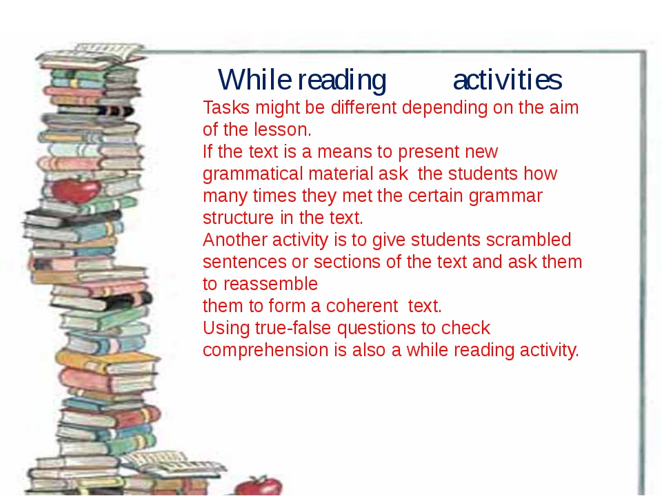 While reading activities Tasks might be different depending on the aim of th...