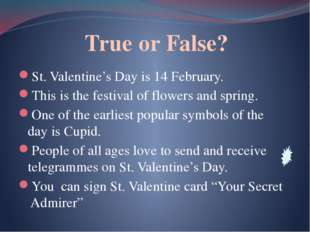 True or False? St. Valentine's Day is 14 February. This is the festival of f