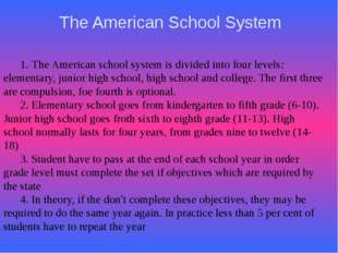 The American School System 1. The American school system is divided into