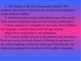 5. The teacher is the who assesses the student. The student's placement