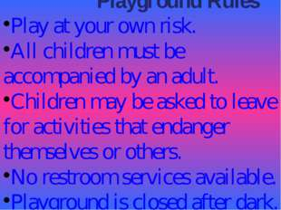 Playground Rules Play at your own risk. All children must be accompanied by